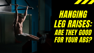What are the benefits of hanging leg raises and are they good for abs?