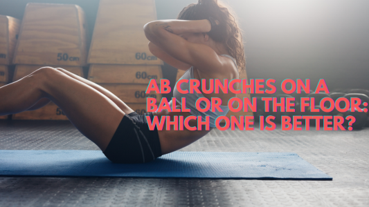 Are ab crunches on a ball better than on the floor?
