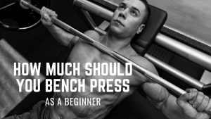 How much should you bench press as a beginner?